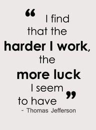 He descubierto que cuanto más duro trabajo, más suerte tengo
