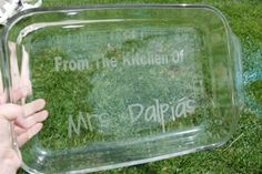 How to Etch a Glass Dish - a great way to make sure you get your dishes back from potlucks! ;)