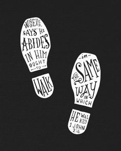 1 John 2:6 (ESV) > Whoever says he abides in him ought to walk in the same way in which he walked.