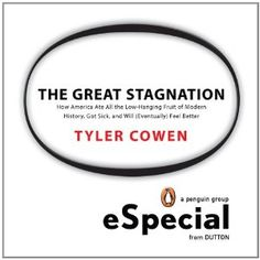 The Great Stagnation: How America Ate All The Low-Hanging Fruit of Modern History, Got Sick, and Will (Eventually) Feel Better: A Penguin eSpecial from Dutton (Kindle Edition) http://www.amazon.com/dp/B004H0M8QS/?tag=wwwmoynulinfo-20 B004H0M8QS