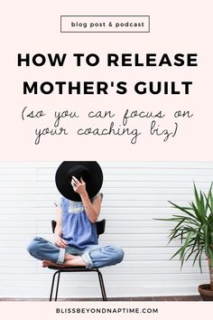 How to Release Mother's Guilt (So You Can Focus On Your Coaching Biz) - bliss beyond naptime Creating A Business, Business Tips, Business Women, Online Business, Printable Stickers, Free Printable, How To Make Money, How To Become, Single Moms