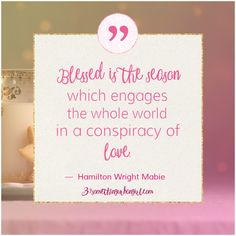 Hamilton Wright Mabie #Christmas #quote: Blessed is the season which engages the whole world in a conspiracy of love.