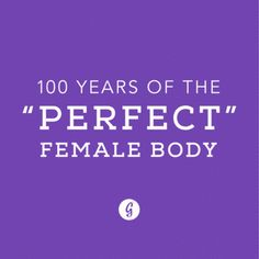 "what a ""perfect"" woman's body was supposed to look like over the past 100 yrs"