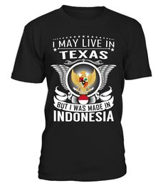 I May Live in Texas But I Was Made in Indonesia Country T-Shirt V1 #IndonesiaShirts