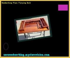 Woodworking Plans Flytying Desk 103933 - Woodworking Plans and Projects!