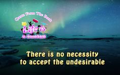 There is no necessity to accept the undesirable. ~ Steven Redhead ~ #RealityCocktail #LifeLikeCocktail