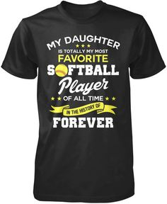 My Daughter Is Totally My Most Favorite Softball Player T-Shirt. The perfect t-shirt for a softball mom or dad. Available here - http://diversethreads.com/products/my-daughter-is-totally-my-most-favorite-softball-player?variant=4821141637
