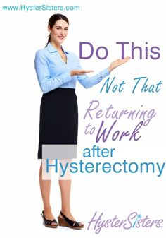 I am returning to work after my hysterectomy, what can I do to make things go better?