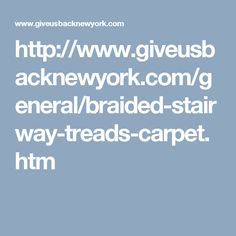 http://www.giveusbacknewyork.com/general/braided-stairway-treads-carpet.htm