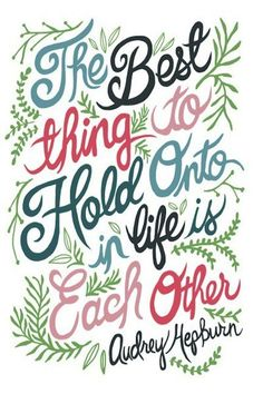 The best thing to hold onto in life is each other Audrey Hepburn quotes