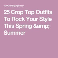 25 Crop Top Outfits To Rock Your Style This Spring & Summer