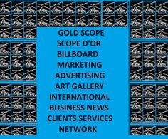 GOLD SCOPE BILLBOARD LATEST INNOVATION IN ITS ADVERTISING SYSTEM... INTEGRATED VIDEO PRODUCTION, ART GALLERY, ADS, BUSINESS NEWS, NETWORK