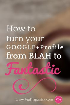 How To Turn Your Google Plus Profile From Blah to Fantastic! Get started with how to create a winning Google Plus profile and build your network.