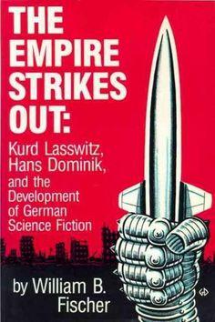 The Empire Strikes Out: Kurd Lasswitz, Hans Dominik and the Development of German Science Fiction