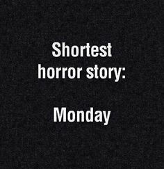 Shorest horror story: Monday #meme #humor #funny