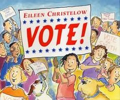 Vote! By: Eileen Christelow This picture book uses a town's mayoral election to cover the steps in the voting process. It could be used as part of citizenship unit to teach young students about voting!