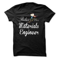 Relax, i am a Materials Engineer T Shirt, Hoodie, Sweatshirt