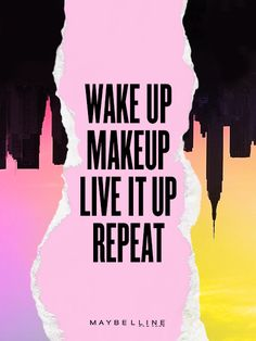 Wakeup, Makeup, Live it Up, Repeat.  Every day is a new day, face it with confidence and Maybelline New York.