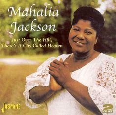Mahalia Jackson - Just Over The Hill, There's A City Called Heaven