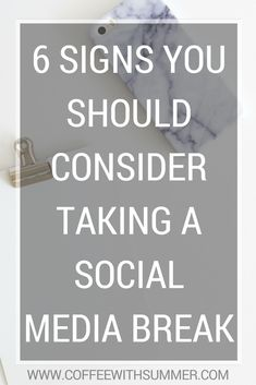 6 Signs You Shoulder Consider Taking A Social Media Break | Coffee With Summer  If you're a blogger or social media influencer who's struggling with any of these things, it may be a sign you need a social media break!