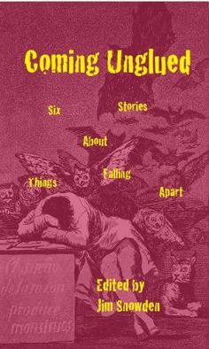 Coming Unglued: Six Stories About Things Falling Apart by Jake Ellison. $2.99. Publisher: MMIP (May 14, 2011). Author: Jim Snowden. 96 pages