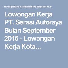 Lowongan Kerja PT. Serasi Autoraya Bulan September 2016 - Lowongan Kerja Kota…