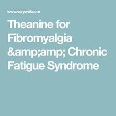 Theanine for Fibromyalgia & Chronic Fatigue Syndrome