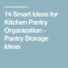 14 Smart Ideas for Kitchen Pantry Organization - Pantry Storage Ideas