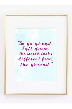 So go ahead. Fall down. The world looks by SweetSimplePrints