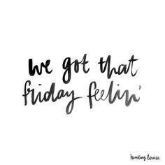 """""""We got that Friday feelin' """""""