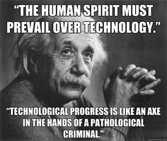 """The human spirit must prevail over technology."""" """"Technological ..."""