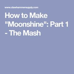 """How to Make """"Moonshine"""": Part 1 - The Mash"""