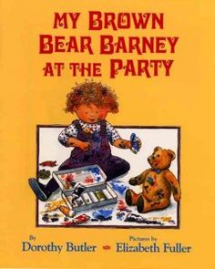 My Brown Bear Barney at the Party by Dorothy Butler - Barney the brown bear accompanies his owner to Harold Hinkel's birthday party, where he suffers several indignities at the hands of Harold's little sister Poppy.