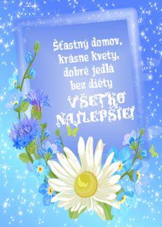 Šťastný domov, krásne kvety, dobré jedlá bez diéty Všetko najlepšie!