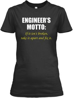 Engineer's Motto If It Isn't Broken Take It Apart And Fix It Black T-Shirt Front