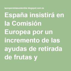 España insistirá en la Comisión Europea por un incremento de las ayudas de retirada de frutas y hortalizas.