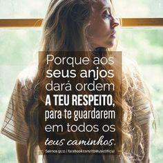 """""""Porque aos seus anjos dará ordem a teu respeito, para te  guardarem em todos os teus caminhos."""" (Salmos 91:11)"""