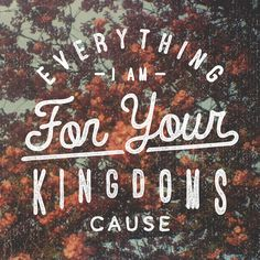 Open up my eyes to the things unseen, Show me how to love like You have loved me, Break my heart for what breaks Yours, Everything I am for Your kingdom's cause, As I walk from earth into eternity.
