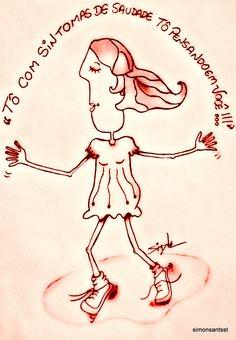 """""""Tô com sintomas de saudade, tô pensando em você!!!"""" - Trecho da musica Sintomas de saudade de Marisa Monte  Criação visual: Simone"""