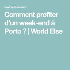 Comment profiter d'un week-end à Porto ?   World Else