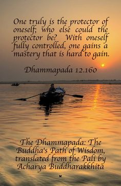 One truly is the protector of oneself; who else could the protector be? With oneself fully controlled, one gains a mastery that is hard to gain. ♡ Dhammapada 12.160 - The Dhammapada: The Buddha's Path of Wisdom, translated from the Pali by Acharya Buddharakkhita