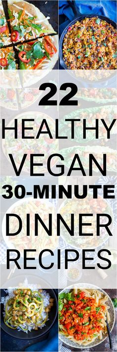 If you're stuck in a dinner rut you are going to love this roundup of 22 Healthy Vegan 30-Minute Dinner Recipes!  So many delicious options that your whole family will love!