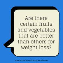 Are there certain fruits and vegetables that are better than others for #weightloss?