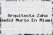 http://tecnoautos.com/wp-content/uploads/imagenes/tendencias/thumbs/arquitecta-zaha-hadid-murio-en-miami.jpg Zaha Hadid. Arquitecta Zaha Hadid murio en Miami, Enlaces, Imágenes, Videos y Tweets - http://tecnoautos.com/actualidad/zaha-hadid-arquitecta-zaha-hadid-murio-en-miami/