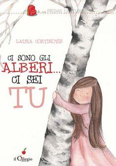 Ci sono gli alberi... Ci sei tu - Laura Cortinovis - Edizioni Il Ciliegio - Libro EdizioniIlCiliegio.com