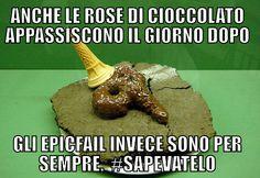 Anche le rose di cioccolato appassiscono il giorno dopo, gli #epicfail invece sono per sempre. #sapevatelo #SMM #LaCosaSocial