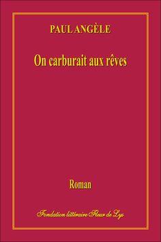 On carburait aux rêves Paul Angèle Roman Fondation littéraire Fleur de Lys Lévis, Québec, 2016 6 X 9 pouces, 158 pages. ISBN 978-2-89612-514-2 Édition numérique : 7.00$ (PDF) PRÉSENTATION Une veill…