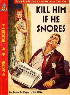 Kill Him If He Snores.  Seems a little extreme, but what's a wife to do if she can't sleep?