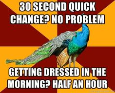 Theatre peacock! :P This is only true because the quick change is a required costume. xD