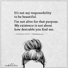 REKLAMLAR It's not my responsibility to be beautifulSource The Effective Pictures We Offer You About love quotes deep A quality … Self Love Quotes, Love Quotes For Him, Happy Quotes, Quotes To Live By, Inspire Quotes, Change Quotes, Powerful Motivational Quotes, Motivational Quotes For Students, Inspirational Quotes